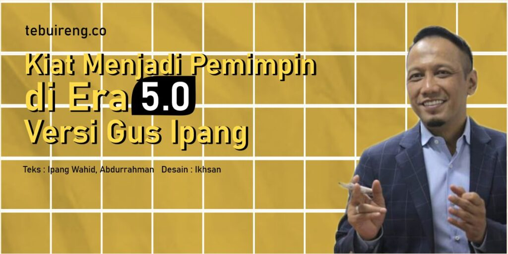 Kiat Menjadi Pemimpin di Era 5.0 Versi Gus Ipang